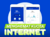 7 Cara Menghemat Kuota Internet HP Android 100% Work!