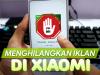 15 Cara Menghilangkan Iklan di Xiaomi Secara Permanen Tanpa Root
