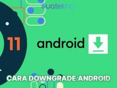 2 Cara Downgrade Android ke Versi Sebelumnya, Mudah Banget!